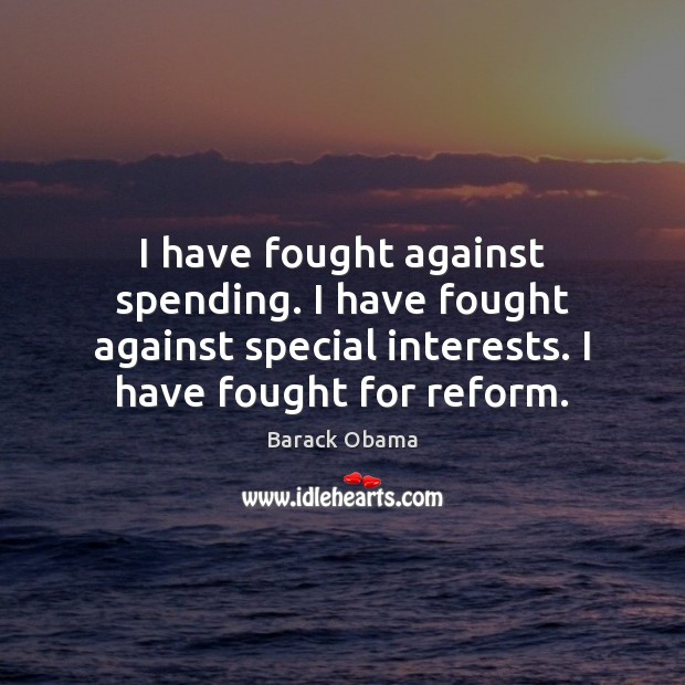 I have fought against spending. I have fought against special interests. I Image
