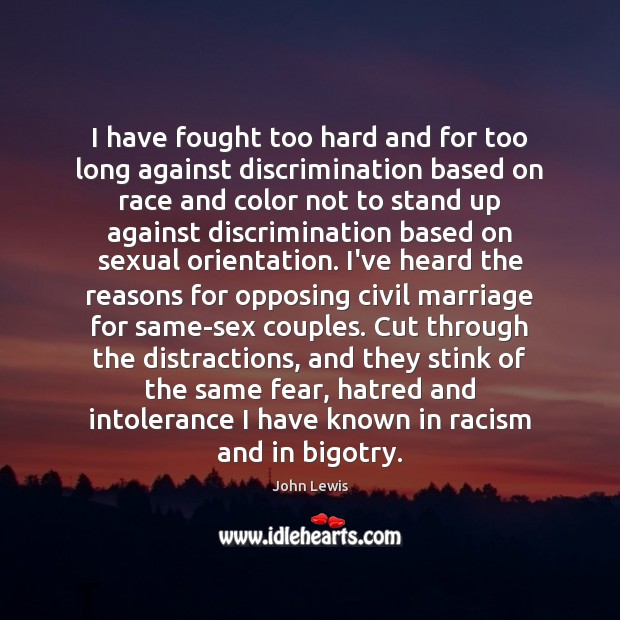 I have fought too hard and for too long against discrimination based Image