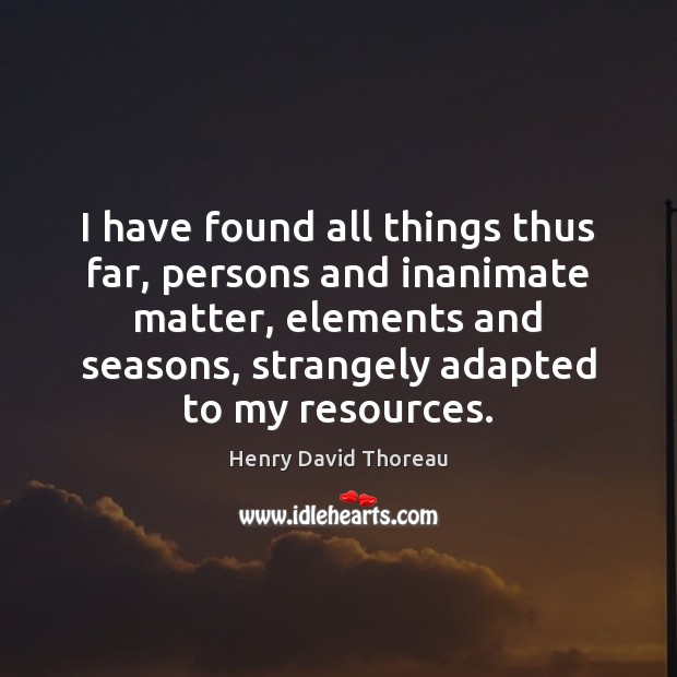 I have found all things thus far, persons and inanimate matter, elements Image