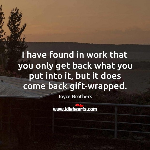 I have found in work that you only get back what you Joyce Brothers Picture Quote