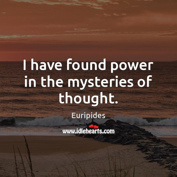I have found power in the mysteries of thought. Image