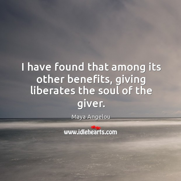 Image, I have found that among its other benefits, giving liberates the soul of the giver.