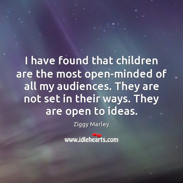 I have found that children are the most open-minded of all my Children Quotes Image