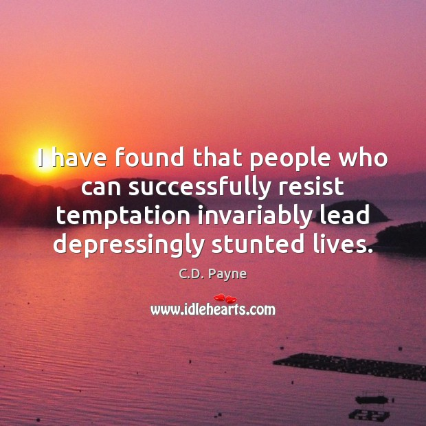 I have found that people who can successfully resist temptation invariably lead Image