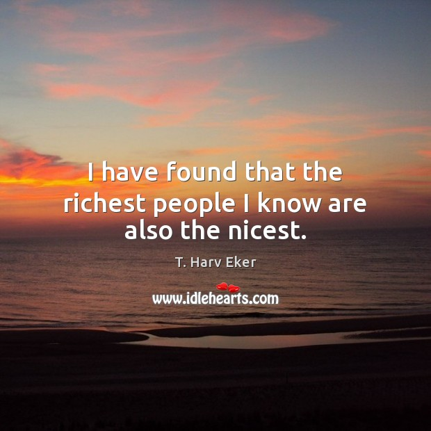 I have found that the richest people I know are also the nicest. Image