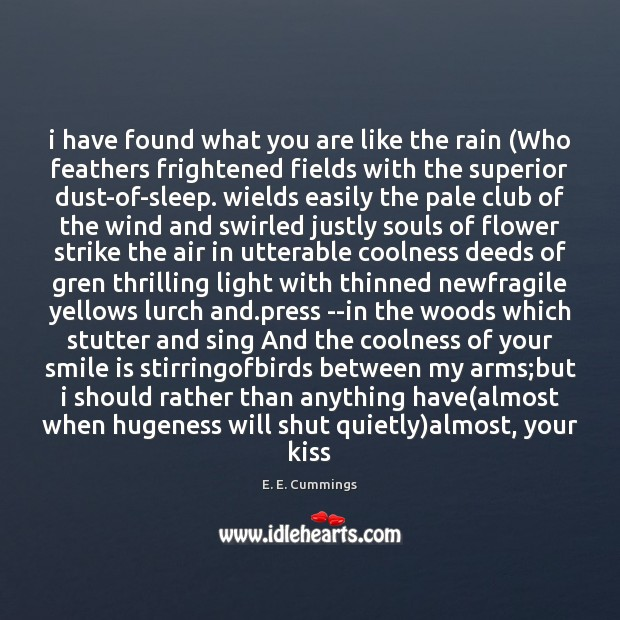 I have found what you are like the rain (Who feathers frightened Smile Quotes Image