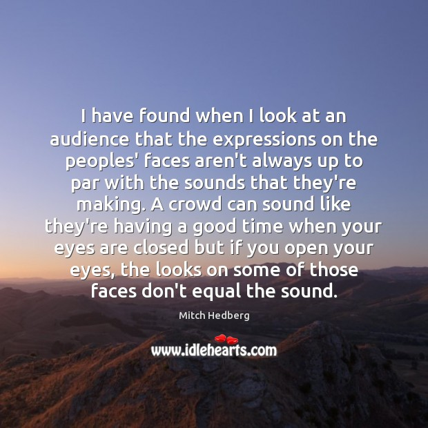 I have found when I look at an audience that the expressions Image
