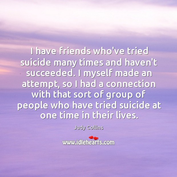 I have friends who've tried suicide many times and haven't succeeded. I Image