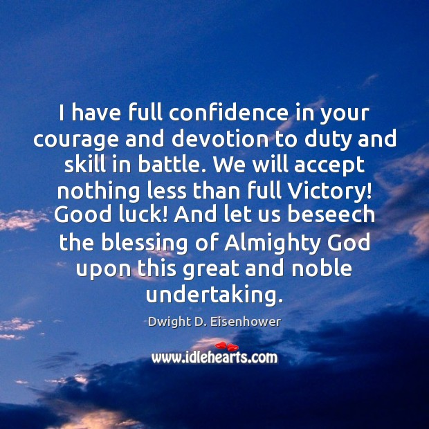 I have full confidence in your courage and devotion to duty and Image