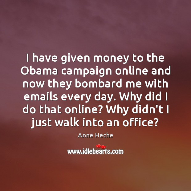 I have given money to the Obama campaign online and now they Image