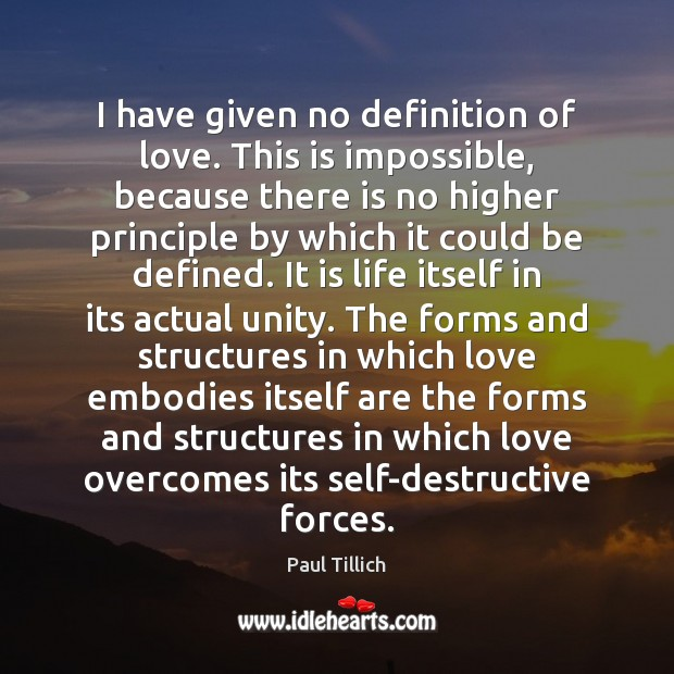 I have given no definition of love. This is impossible, because there Paul Tillich Picture Quote
