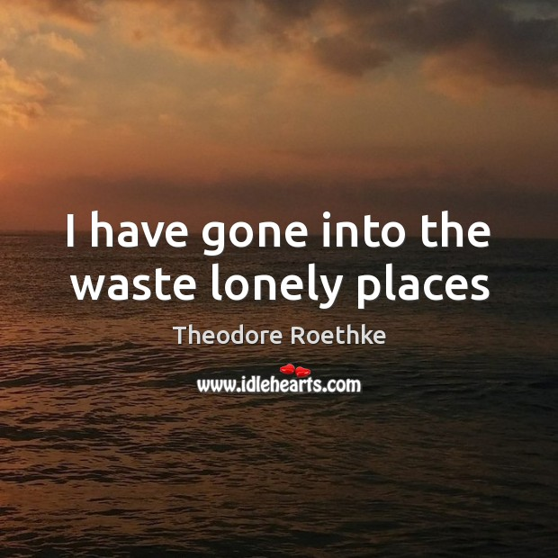 I have gone into the waste lonely places Lonely Quotes Image