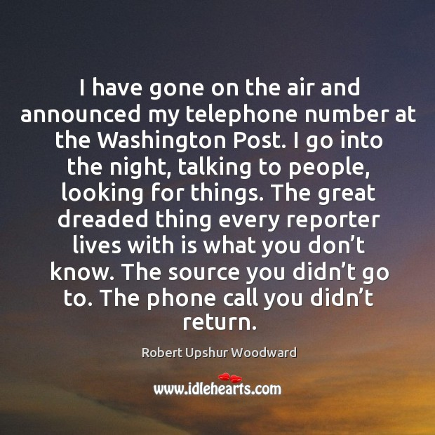 I have gone on the air and announced my telephone number at the washington post. Image