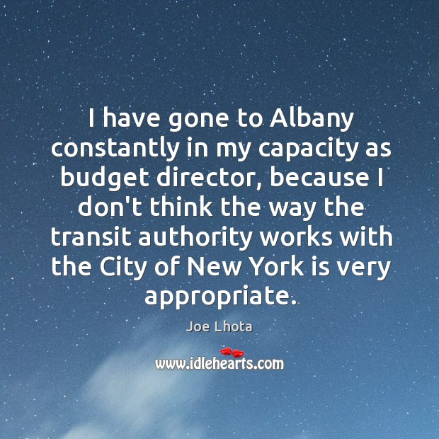 I have gone to Albany constantly in my capacity as budget director, Image