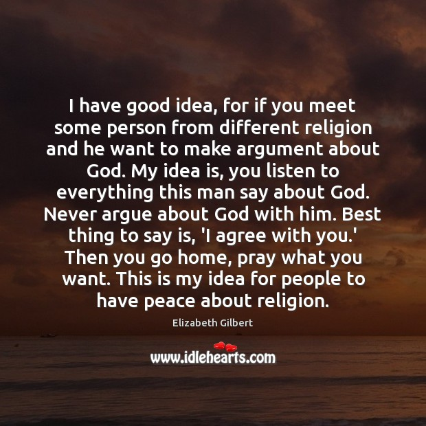 I have good idea, for if you meet some person from different Elizabeth Gilbert Picture Quote