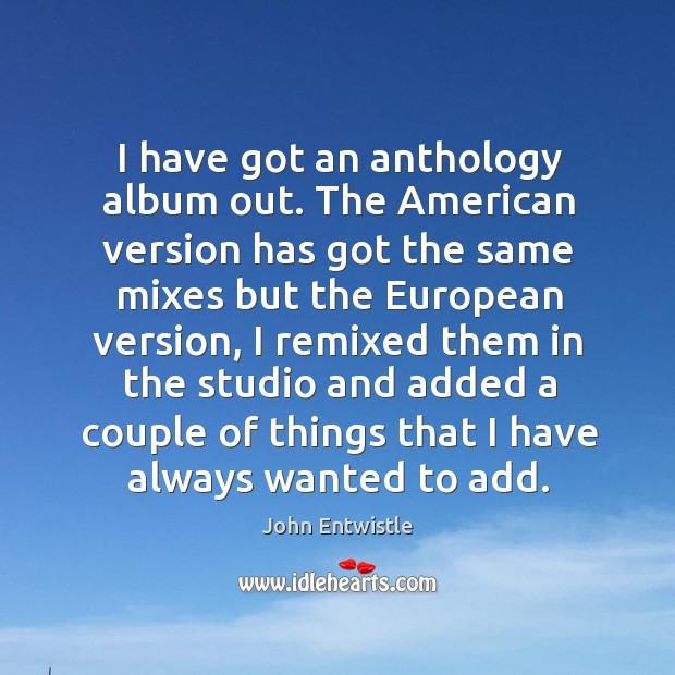 Image, I have got an anthology album out. The american version has got the same mixes