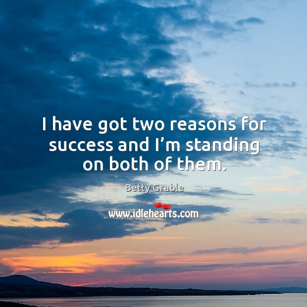 Image, I have got two reasons for success and I'm standing on both of them.