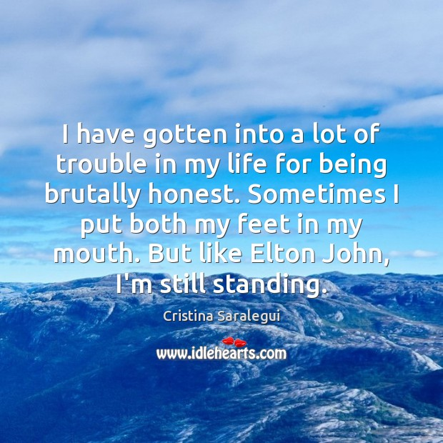I have gotten into a lot of trouble in my life for Cristina Saralegui Picture Quote