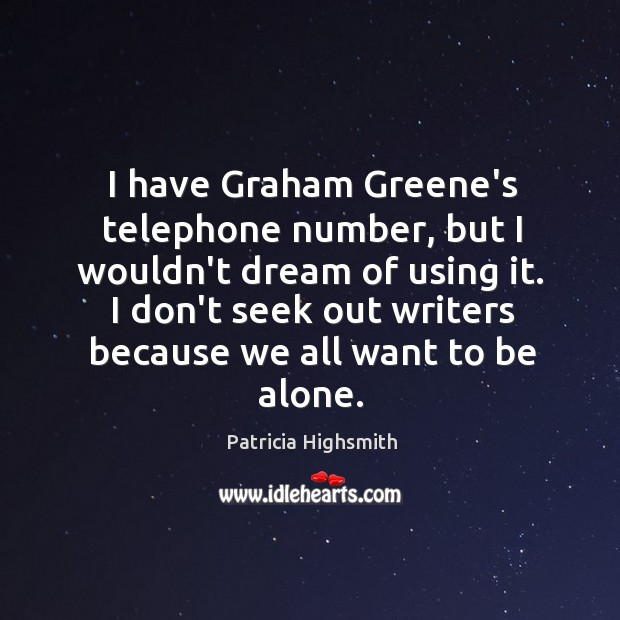 Image, I have Graham Greene's telephone number, but I wouldn't dream of using