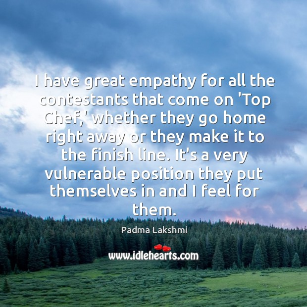Image, I have great empathy for all the contestants that come on 'Top