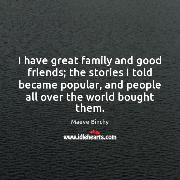 I have great family and good friends; the stories I told became Image