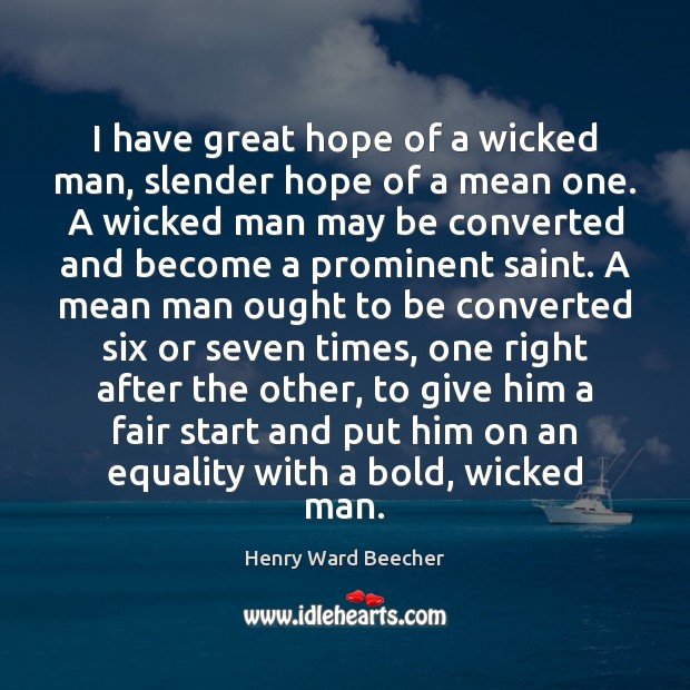 Image, I have great hope of a wicked man, slender hope of a