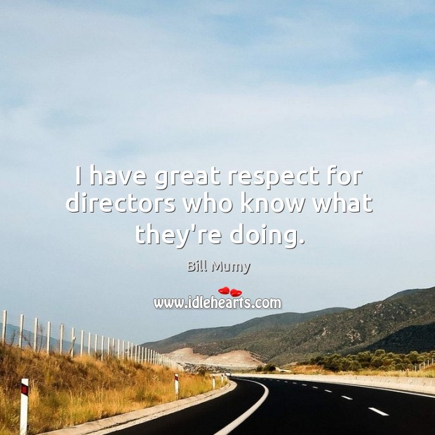 Image, I have great respect for directors who know what they're doing.