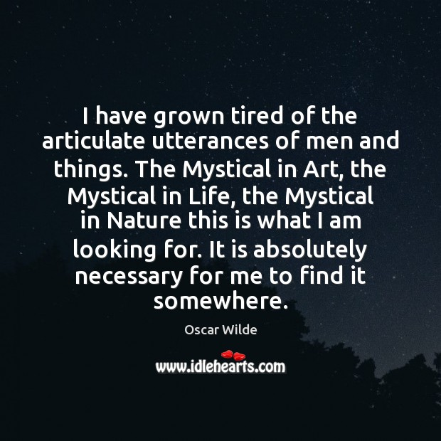 Image, I have grown tired of the articulate utterances of men and things.