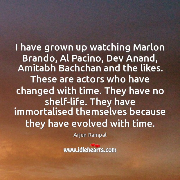 Image, I have grown up watching Marlon Brando, Al Pacino, Dev Anand, Amitabh