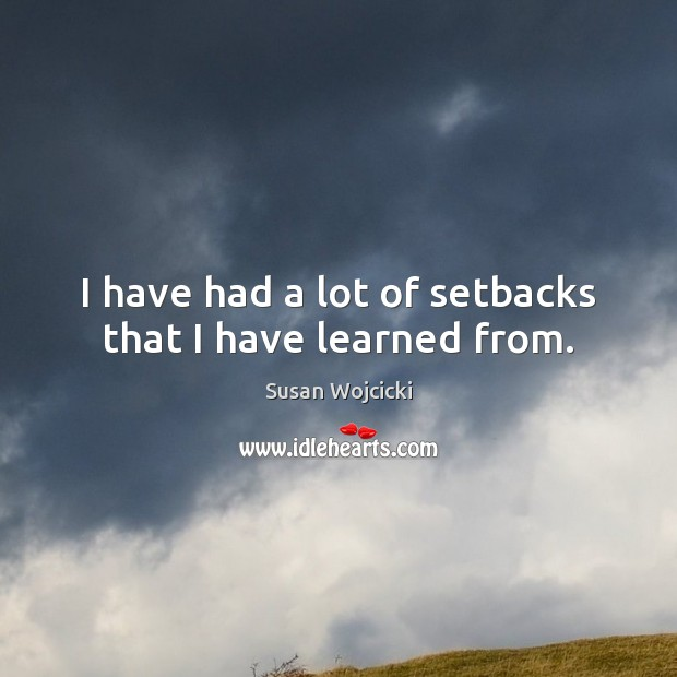 Image, I have had a lot of setbacks that I have learned from.