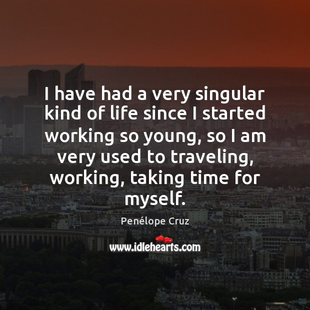 Penélope Cruz Picture Quote image saying: I have had a very singular kind of life since I started