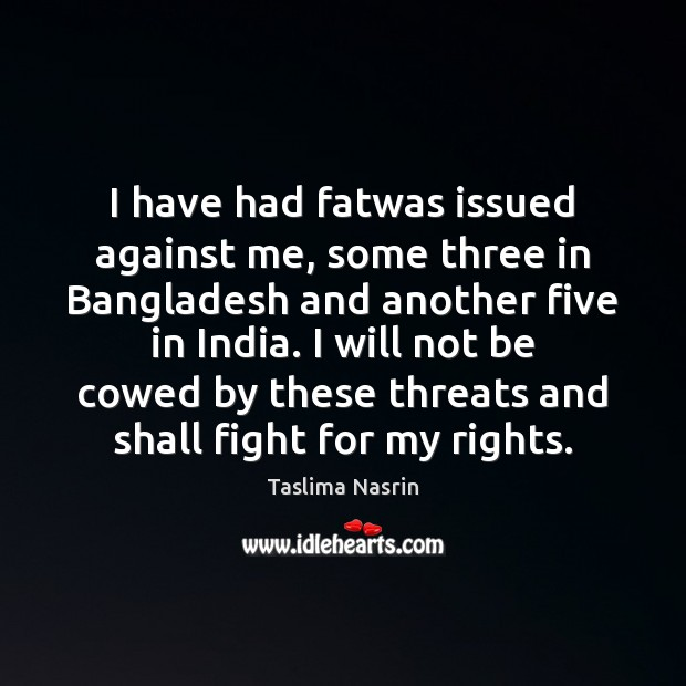 Image, I have had fatwas issued against me, some three in Bangladesh and