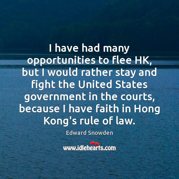 I have had many opportunities to flee HK, but I would rather Faith Quotes Image