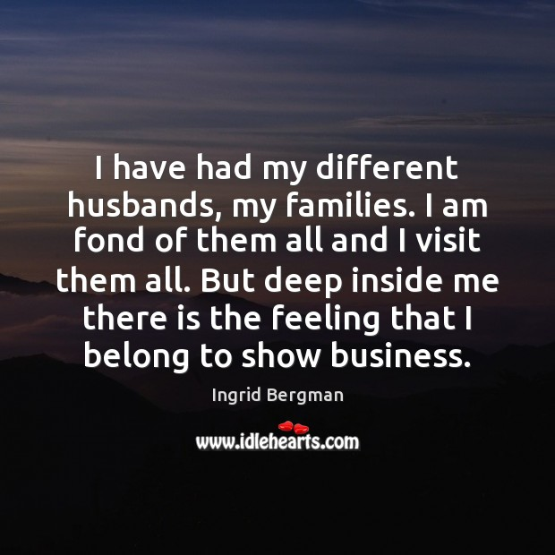 I have had my different husbands, my families. I am fond of Image