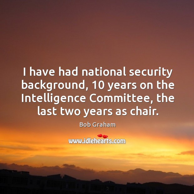 I have had national security background, 10 years on the intelligence committee Image