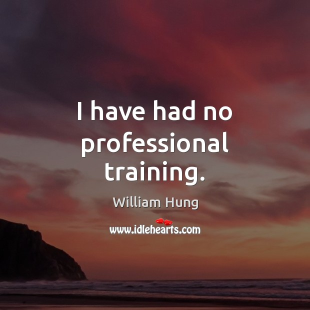 I have had no professional training. Image