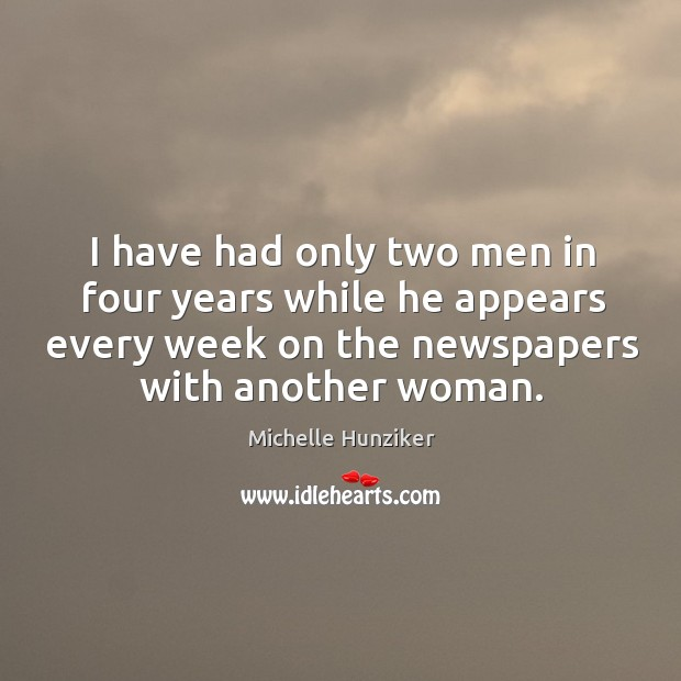 I have had only two men in four years while he appears every week on the newspapers with another woman. Image