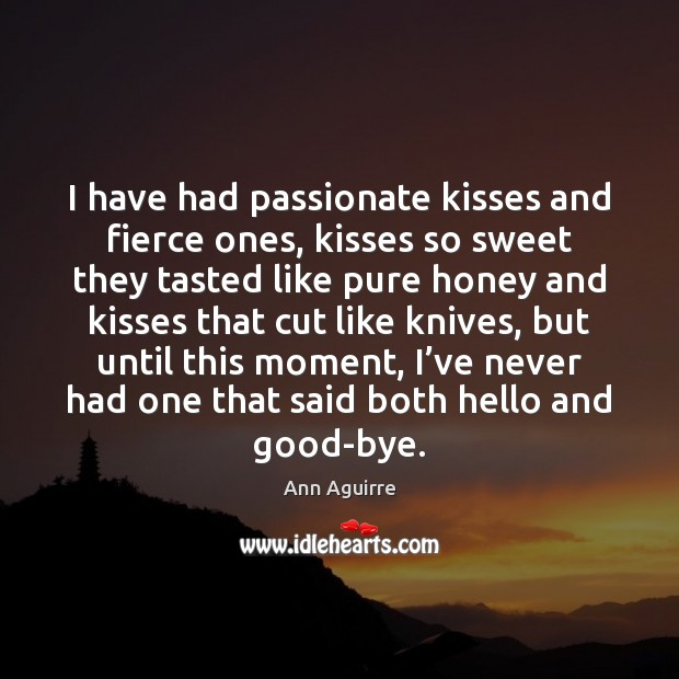 I have had passionate kisses and fierce ones, kisses so sweet they Image
