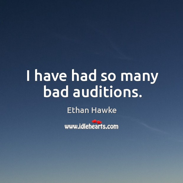 I have had so many bad auditions. Image