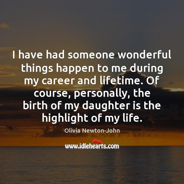 I have had someone wonderful things happen to me during my career Daughter Quotes Image