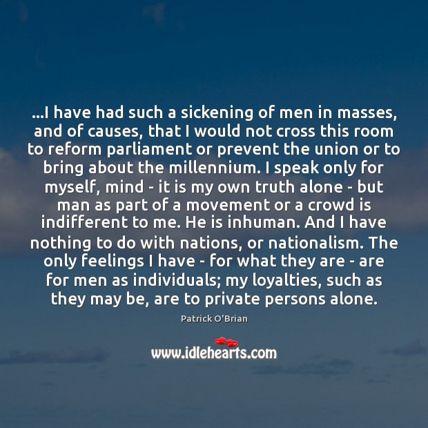 …I have had such a sickening of men in masses, and of Image