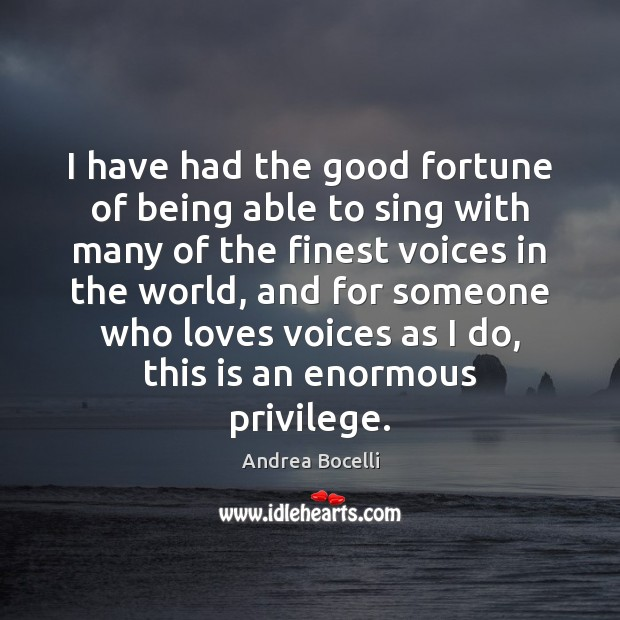 I have had the good fortune of being able to sing with Andrea Bocelli Picture Quote