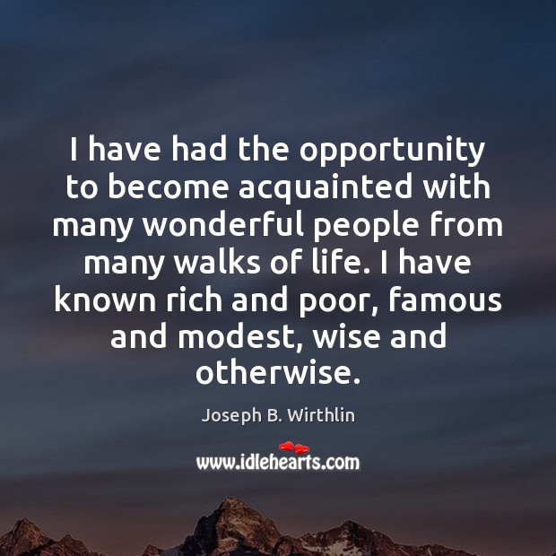 I have had the opportunity to become acquainted with many wonderful people Image