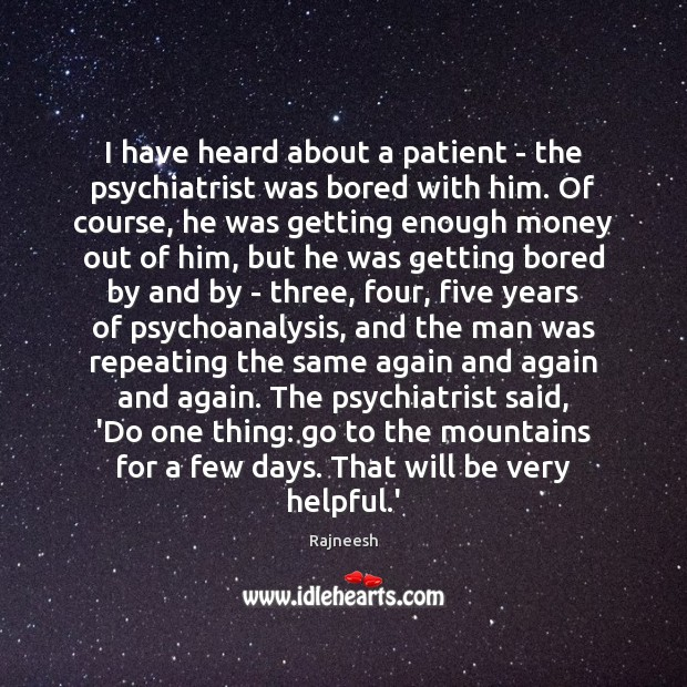 I have heard about a patient – the psychiatrist was bored with Rajneesh Picture Quote