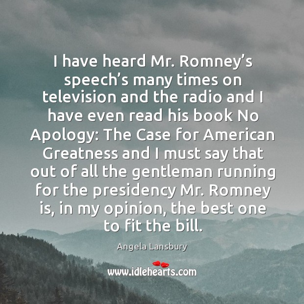 Image, I have heard mr. Romney's speech's many times on television
