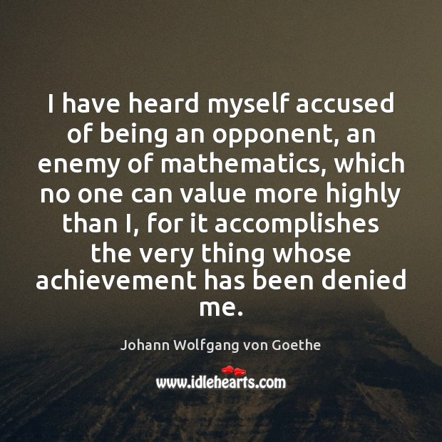 I have heard myself accused of being an opponent, an enemy of Johann Wolfgang von Goethe Picture Quote