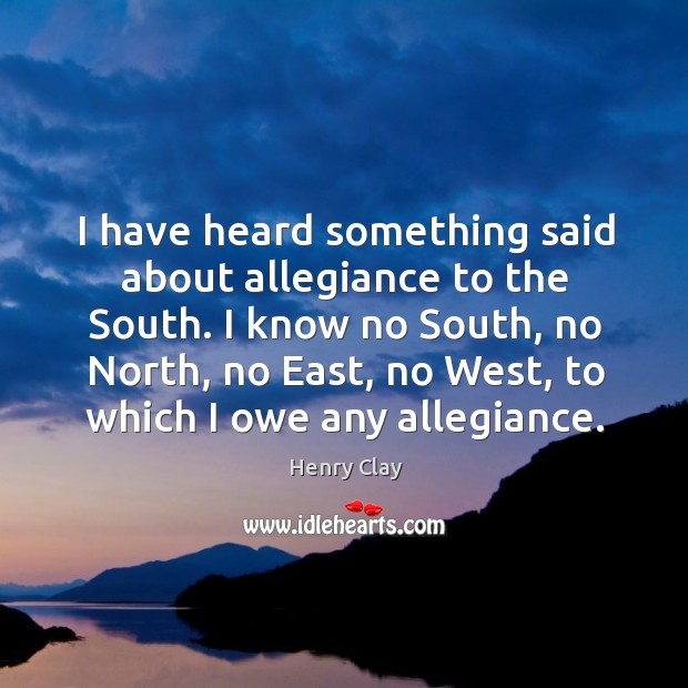 I have heard something said about allegiance to the south. Image