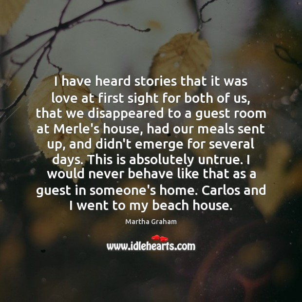 I have heard stories that it was love at first sight for Martha Graham Picture Quote
