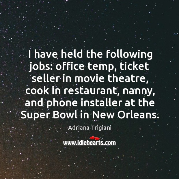 I have held the following jobs: office temp, ticket seller in movie Adriana Trigiani Picture Quote