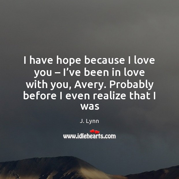 I have hope because I love you – I've been in love Image